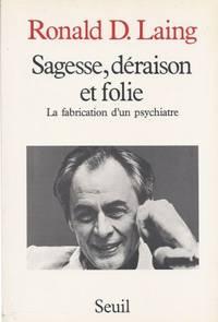 Sagesse, déraison et folie - La fabrication d'un psychiatre (1927-1957) traduit de...