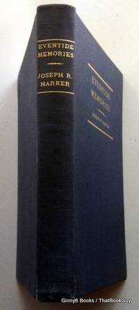 Eventide Memories: Recollections Of A Busy And Happy And Guided Life by Joseph R. Harker - Hardcover - Signed - 1931 - from ThatBookGuy (SKU: 072457)