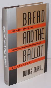 Bread and the Ballot; The United States and India's Economic Development, 1947-1963
