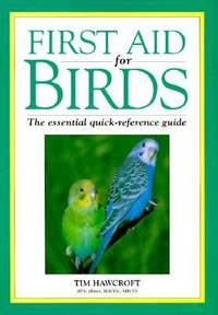 First Aid for Birds : The Essential Quick Reference Guide