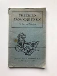 The Child From One to Six- His Care and Training: Children's Bureau Publication No 30