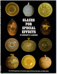image of Glazes for Special Effects: Over 130 Compositions for Crystalline, Copper Reduction, Ash, Luster, and Raku Glazes.
