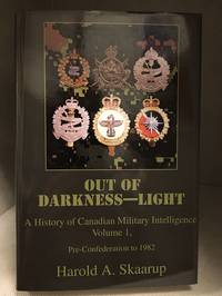 image of Out of Darkness - Light; A History of Canadian Military Intelligence; Volume 1, Pre-Confederation to 1982