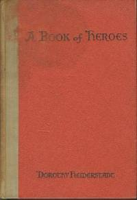 A Book of Heroes: Great Men and Women Who Live In The Hearts of Their People