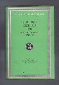 Diodorus Siculus - Diodorus of Sicily, with an English Translation by Francis R Walton & R M Geer in Twelve Volumes. Volume XII only - Fragments of Books XXXIII - XL & Index