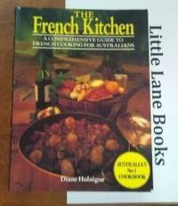The French Kitchen A Comprehensive Guide to French Cooking for Australians