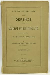 COURSE OF LECTURES UPON THE DEFENCE OF THE SEA-COAST OF THE UNITED STATES.  DELIVERED BEFORE THE U.S. NAVAL WAR COLLEGE