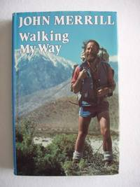 Walking My Way by  John N Merrill  - First Edition  - 1984  - from Goldring Books (SKU: 004959)