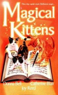 Magical Kittens by Joy Reed; Catherine Blair; Donna Bell; Kensington Publishing Corporation Staff - Paperback - 2000 - from ThriftBooks (SKU: G0821766910I3N00)