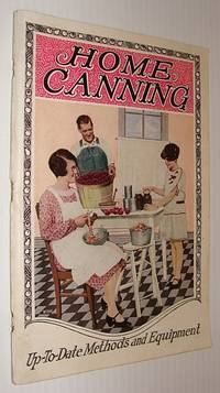 Home Canning: Up-To-Date Methods and Equipment by  Zella Wigent - Paperback - First Edition - 1929 - from RareNonFiction.com (SKU: 755c7961)