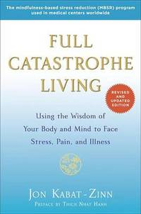 image of Full Catastrophe Living: Using the Wisdom of Your Body and Mind to Face Stress, Pain, and Illness