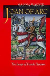 image of Joan of Arc : The Image of Female Heroism