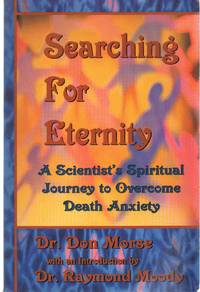 SEARCHING FOR ETERNITY A Scientist's Spiritual Journey to Overcome Death  Anxiety by  Dr. Don Morse - Paperback - Signed First Edition - 2000 - from The Avocado Pit (SKU: 61261)