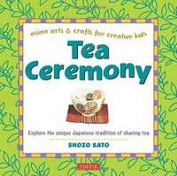 Tea Ceremony: Explore the unique Japanese tradition of sharing tea (Asian Arts and Crafts For...