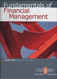 Fundamentals of Financial Management, Concise Seventh Edition, ISBN: 9780538477116