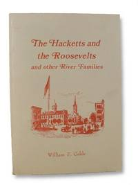 The Hacketts and the Roosevelts and Other River Families: An Informal History of the Relationship between a Firm of Country Lawyers and Their Aristocratic Clients