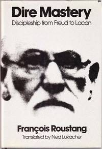 Dire Mastery  Discipleship from Freud to Lacan, 1900-1918
