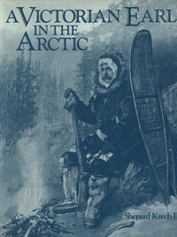 image of A VICTORIAN EARL IN THE ARCTIC: The Travels and Collections of the Fifth Earl of Lonsdale 1888-89.