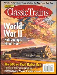 image of CLASSIC TRAINS: THE GOLDEN AGE OF RAILROADING.  WORLD WAR II: RAILROADING'S FINEST HOUR.  WINTER 2001.  VOLUME 2, NUMBER 4.