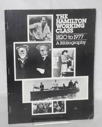 image of The Hamilton working class 1820-1977, a bibliography. Contributors: John Weaver, Bryan Palmer, Craig Heron, Dave Millar, Charlotte Stewart