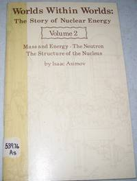 image of Worlds Within Worlds: The Story of Nuclear Energy Volume 2 (Mass and Energy, The Neutron, The Structure of the Nucleus)