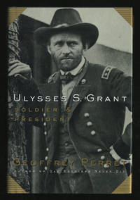 Ulysses S. Grant: Soldier and President by  Geoffrey PERRET - First Edition - 1997 - from Between the Covers- Rare Books, Inc. ABAA and Biblio.com