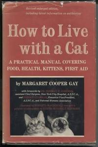 How to Live with a Cat: a Practical Manual Covering Food, Health Kittens,  First Aid