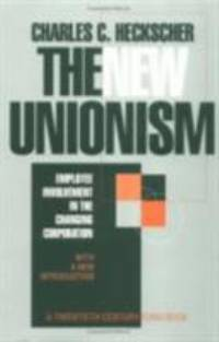 The New Unionism : Employee Involvement in the Changing Corporation with a New Introduction