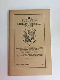 THE BULLETIN - MILITARY HISTORICAL SOCIETY - COLOURS OF THE REGULAR ARMY INFANTRY OF THE LINE, lst July 1881 to 1958. Special Issue No. 1, 1968