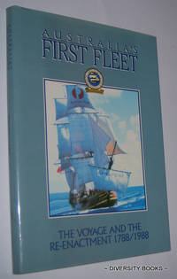 AUSTRALIA'S FIRST FLEET : The Voyage and the Re-Enactment, 1788/1988