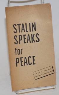 Stalin Speaks for Peace full text of Premier Stalin\'s interview of February 16, 1951