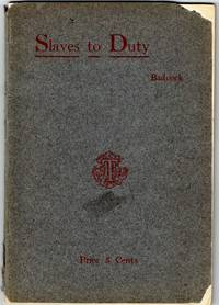 SLAVES TO DUTY, A LECTURE DELIVERED BEFORE THE SOUTH PLACE JUNIOR ETHICAL SOCIETY ON JANUARY 29, 1894. by  John Jr Badcock - Paperback - First - 1906 - from G.Gosen Rare Books & Old Paper, ABAA, ILAB (SKU: 272)