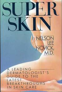 Super Skin  A Leading Dermatologist's Guide to the Latest Breakthrough's  in Skin Care