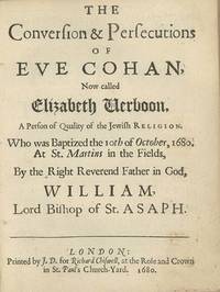 Conversion & Persecutions of Eve Cohan, Now Called Elizabeth Verboon, a Person of the Jewish Religion, who was Baptized the 10th of October, 1680