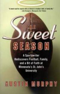 The Sweet Season: A Sportswriter Rediscovers Football, Family, and a Bit of Faith at Minnesota's St. John's University by Austin Murphy - Paperback - 2002-04-04 - from Books Express (SKU: 0060505842q)