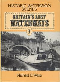 Britain's Lost Waterways: Navigations to the Sea Volume 1 (Historic waterways scenes)