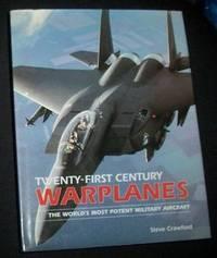 TWENTY-FIRST CENTURY WARPLANES: The World's Most Potent Military Aircraft