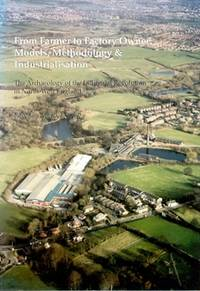 From Farmer to Factory Owner: Models, Methodology and Industrialisation. Archaeological Approaches to the Industrial Revolution in North West England