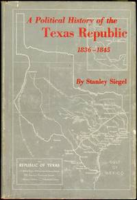A Political History of the Texas Republic, 1836-1845 by  Stanley (Edited by) Siegel - Signed First Edition - 1956 - from Bookmarc's (SKU: EC16447BB)