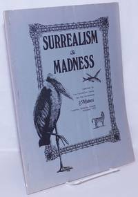 image of Surrealism & Madness: Compiled by the Surrealist Group for the Conference on Madness, Toronto, Ontario, Canada, February 1972