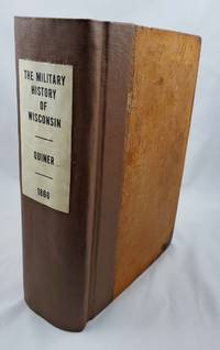 The military history of Wisconsin: A record of the civil and military patriotism of the state in the war for the Union, with a history of the ... been conspicuous, regimental histories, etc by  Edwin Bentlee Quiner - Hardcover - 1866-01-01 - from Third Person Books (SKU: L3TMHOW)