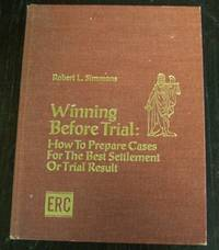 Winning before Trial:How to Prepare Cases for the Best Settlement or Trial Result: How to Prepare Cases for the Best Settlement or Trial Result. Volume One