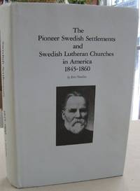 The Pioneer Swedish Settlements and Swedish Lutheran Churches in America 1845-1860 (Augustana...
