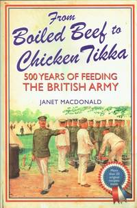FROM BOILED BEEF TO CHICKEN TIKKA : 500 YEARS OF FEEDING THE BRITISH ARMY