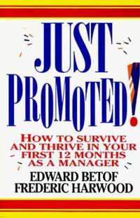 Just Promoted! : How to Survive and Thrive in Your First 12 Months as a Manager