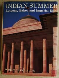Indian Summer Lutyens, Baker and Imperial Delhi