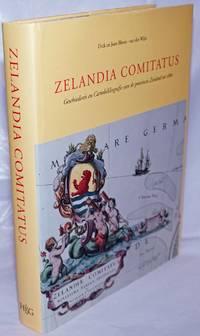 Zelandia Comitatus. Geschiedenis en Cartobibliografie van de provincie Zeeland tot 1860
