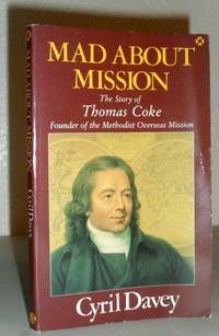 Mad About Mission - The Story of Thomas Coke, Founder of the Methodist Overseas Mission - SIGNED...