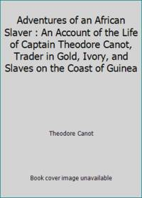 image of Adventures of an African Slaver : An Account of the Life of Captain Theodore Canot, Trader in Gold, Ivory, and Slaves on the Coast of Guinea