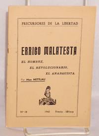 La vida de Errico Malatesta (4 de Diciembre 1853-22 Julio 1932). El hombre, el revolucionario, el anarquista